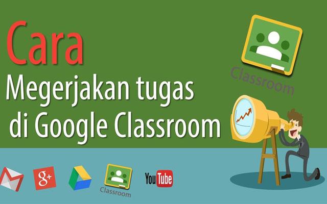 Cara Mengisi Tugas di Google Classroom