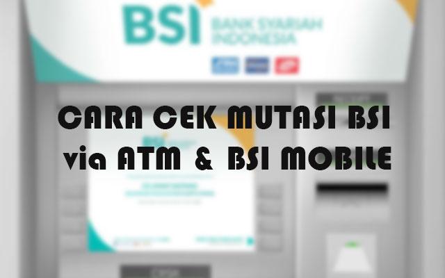 Cara Cek Mutasi BSI Lewat ATM dan mBanking BSI