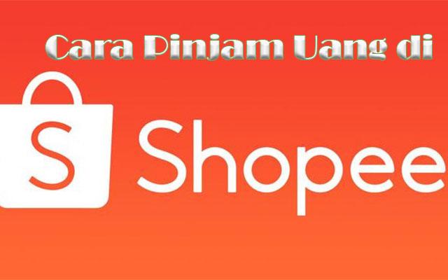 Cara Pinjam Uang di Shopee 1 Menit Langsung Cair
