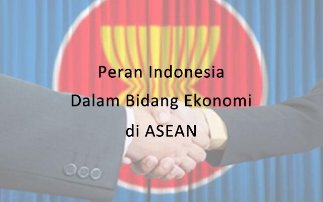 Peran Indonesia Dalam Bidang Ekonomi di ASEAN
